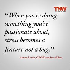"""""""When you're doing something you're passionate about, stress becomes a feature not a bug"""" - Aaron Levie, Founder Showcase keynote Love Me Quotes, Some Quotes, Motivational Quotes, Inspirational Quotes, Work Stress, Business Inspiration, Design Quotes, Meaningful Quotes, Thought Provoking"""