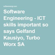 Software Engineering - ICT skills important so says Gelfand Kausiyo, Turbo Worx SA Business News, Software, Engineering, Sayings, Lyrics, Technology, Quotations, Idioms, Quote