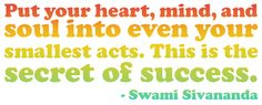 Put your heart, mind, and soul into even your smallest acts. #Quote