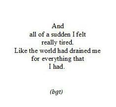 Tired, exausted, weary, beat, drained, depressed, worn, spent, despondent, despaired, disheartened, dejected, heartbroken, miserable, godforsaken, adrift, helpless, devoid, forlorn, dismal, broken, hopeless, desolate, hollow, empty, alone, lost, lifeless, shattered, finished