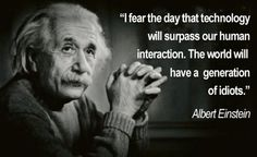 The day that Albert Einstein feared has finally arrived! Did you get that text I sent?