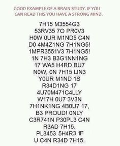 Brain Quiz Posted on October 2012 by PositiveMed Team Good example of a brain study! If you can read this you have a strong mind.thank you, I have a strong mind, lol! The Words, Funny Quotes, Funny Memes, Hilarious, Jokes, Weird Facts, Fun Facts, That's Weird, Cool Random Facts