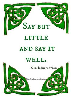 Old Irish Proverb: Say but little and say it well. Old Irish, Irish Celtic, Great Quotes, Me Quotes, Inspirational Quotes, Famous Quotes, Wisdom Quotes, Motivational Quotes, Irish Proverbs