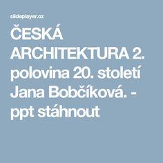 ČESKÁ ARCHITEKTURA 2. polovina 20. století Jana Bobčíková. - ppt stáhnout