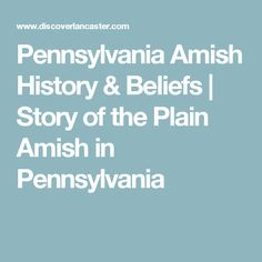 Pennsylvania Amish History & Beliefs | Story of the Plain Amish in Pennsylvania