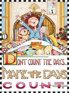 Make the Days Count...Magnet by Very Merry Magnets...licensee of Mary Engelbreit Studios. www.verymerrymagnets.com See our Etsy & Ebay Store: Very Merry Magnets or visit Mary: www.maryengelbreit.com Enjoy!