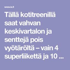Tällä kotitreenillä saat vahvan keskivartalon ja senttejä pois vyötäröltä – vain 4 superliikettä ja 10 minuuttia Excercise, Health Fitness, Weight Loss, Gym, Workout, Beauty Tips, Sport, Projects, Ejercicio