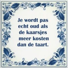 spreukentegel je wordt pas echt oud als de kaarsjes meer kosten dan de taart Words Quotes, Wise Words, Sayings, Quotes Quotes, Best Quotes, Funny Quotes, Dutch Quotes, One Liner, Messages