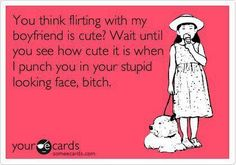 You think flirting with my boyfriend Is cute | King of Humor -  Funny Pictures