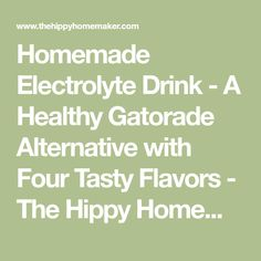 Homemade Electrolyte Drink - A Healthy Gatorade Alternative with Four Tasty Flavors - The Hippy Homemaker