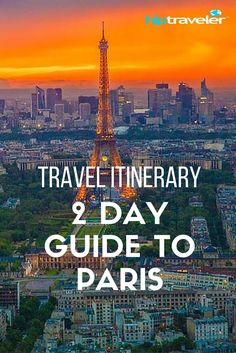 2 Day Guide To Paris, France | Hip Traveler Travel Guides