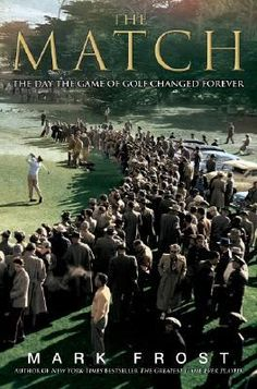 Goodreads | The Match: The Day the Game of Golf Changed Forever by Mark Frost — Reviews, Discussion, Bookclubs, Lists