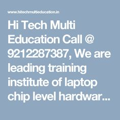 Hi Tech Multi Education Call @ We are leading training institute of laptop chip level hardware repairing course in Laxmi Nagar, Delhi, Patna, India Hardware Software, Computer Hardware, Laptop Computers, Chips, Tech, Training, Education, Phone, India