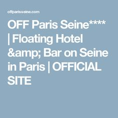 OFF Paris Seine is a unique floating hotel and bar on the Seine river in Paris, near the Lyon and Austerlitz stations, the Latin Quarter, Notre Dame, Marais and Bastille districts. Floating Hotel, Latin Quarter, Bar, The Good Place, Holiday, Vacations, Holidays, Vacation, Annual Leave