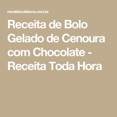 Receita de Bolo Gelado de Cenoura com Chocolate - Receita Toda Hora