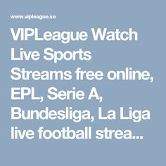 VIPLeague Watch Live Sports Streams free online, EPL, Serie A, Bundesliga, La Liga live football streaming, Live NFL NBA MLB NHL Rugby Motorsports and more..