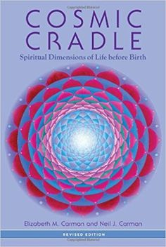 Amazon.com: Cosmic Cradle, Revised Edition: Spiritual Dimensions of Life before Birth (9781583945520): Elizabeth M. Carman, Neil J. Carman Ph.D., Bernie S. Siegel M.D.: Books