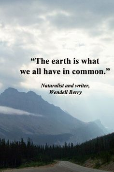 """""""The Earth is what we all have in common."""" ~Wendell Berry  http://ecostylelifebeaumonde.blogspot.com/2014/04/fav-quote-friday-celebrating-earth-day.html #EarthDay"""