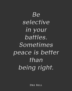 Be selective in your battles.