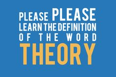 """""""evolution is JUST a theory""""??? seriously? that's your way to argue creationism? look up the definition of """"theory"""". then look up evidence for evolution. then, keep looking things up. look up facts."""