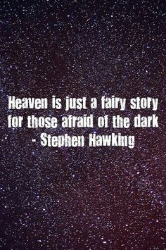 Atheism, Religion, Heaven, God is Imaginary, Stephen Hawking. Heaven is just a fairy story for those afraid of the dark. Losing My Religion, Anti Religion, Great Quotes, Me Quotes, Inspirational Quotes, Quotes Images, Motivational Quotes, Stephen Hawking Quotes, Atheist Quotes