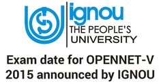 Exam date for OPENNET-V 2015 announced by IGNOU