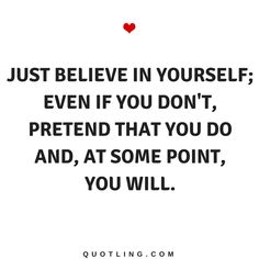 Believe in Yourself Quotes Just believe in yourself; even if you don't, pretend that you do and, at some point you will.