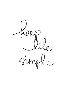 Keep life simple.