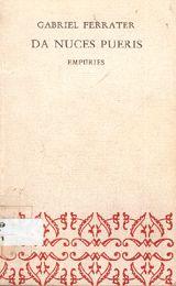 """La primera edició d'aquest llibre va ser publicada per Les Quatre Estacions (Barcelona, 1960). En mots del mateix autor, al final del llibre:   """"No cal dir que la frase que dóna el títol d'aquest llibre la prenc sense cap referència a la circumstància que la motiva, dins l'epitalami de Catul. Jo l'entenc com un precepte ètic, i ho és altament, car es fa càrrec del fet que als nens els agraden les nous. És una frase que parla a favor de la felicitat."""""""