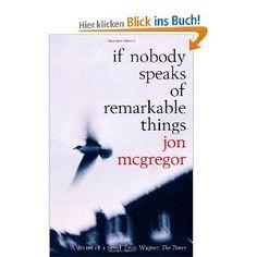 Jon McGregor, If Nobody Speaks of Remarkable Things