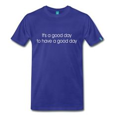 It's a good day to have a good day T-Shirts