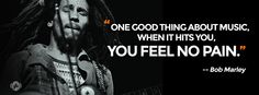 One good thing about music, when hits you, you feel no pain! www.listening-to-music.net #listeningtomusic #bobmarley