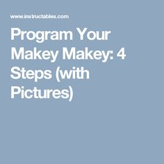 Program Your Makey Makey: 4 Steps (with Pictures)