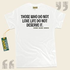 Those who do not love life do not deserve it.-Giovanni Giacomo Casanova This excellent  words of wisdom tshirt  will never go out of style. We offer amazing  saying t shirts ,  words of knowledge tee shirts ,  idea tees , and also  literature tee shirts  in respect of excellent creators,... - http://www.tshirtadvice.com/giovanni-giacomo-casanova-t-shirts-those-who-do-life-tshirts/