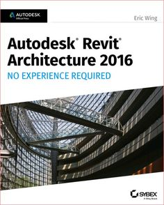 Autodesk Revit Architecture 2016 No Experience Required: Autodesk Official PressDownload Free Ebook Magazine Magbook
