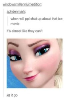 Let it go!!! Let it go!!! (did they really say ice movie? they know the name and are just trying to be cool... NOT WORKING!)