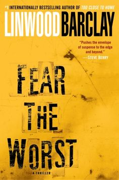 Fear the Worst by Linwood Barclay:  Could see this as a movie playing in my head -- a nailbiter!
