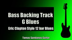 Eric Clapton Style 12 Bar Shuffle   Bass Backing Track Jam in G Blues with Chords   G Blues Scale