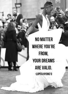 No matter where you're from, your dreams are valid <3 Lupita!