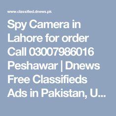 Spy Camera in  Lahore for order Call 03007986016 Peshawar   Dnews Free Classifieds Ads in Pakistan, UAE, Dubai, Saudi Arabia, India