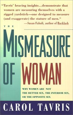 Mismeasure of Women: Why Women Are Not the Better Sex, the Inferior Sex, or the Opposite Sex