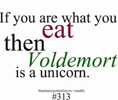 love this quote and kind of jealous of Voldemort. I want to be a unicorn too