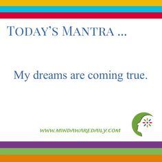 Today's #Mantra. . . My dreams are coming true. #affirmation #trainyourbrain #ltg Would you like these mantras in your email inbox? Click here: