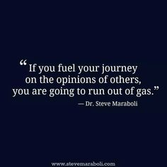 If You Fuel Your Journey On The Opinions Of Others