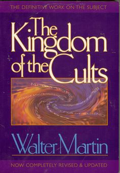 The Kingdom of the Cults by Walter Martin
