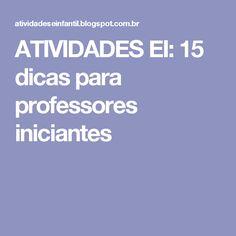 ATIVIDADES EI: 15 dicas para professores iniciantes