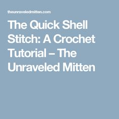 The Quick Shell Stitch: A Crochet Tutorial – The Unraveled Mitten