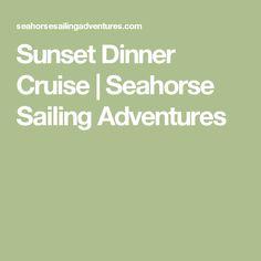 Sunset Dinner Cruise | Seahorse Sailing Adventures