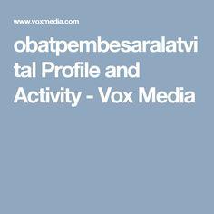obatpembesaralatvital Profile and Activity - Vox Media