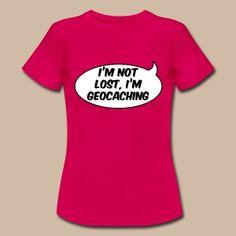 I'm not lost, I'm geocaching for women - Naisten t-paita